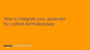 How to Integrate the Javascript for Unified Ad Marketplace Video (Log in to view)